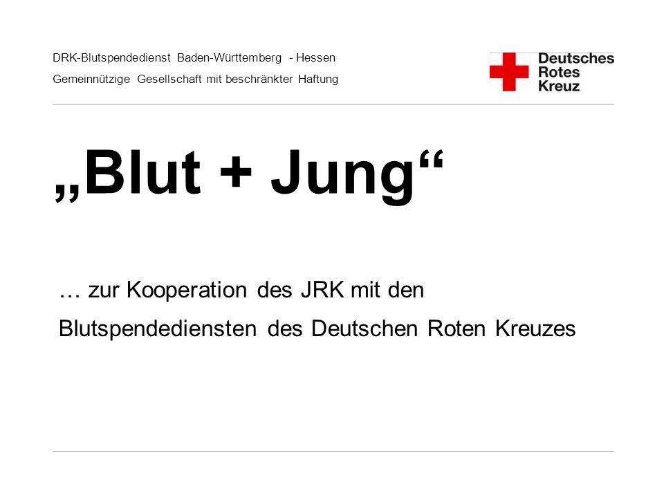 DRK-Blutspendedienst Baden-Württemberg - Hessen Gemeinnützige Gesellschaft mit beschränkter Haftung Blut + Jung … zur Kooperation des JRK mit den Blut