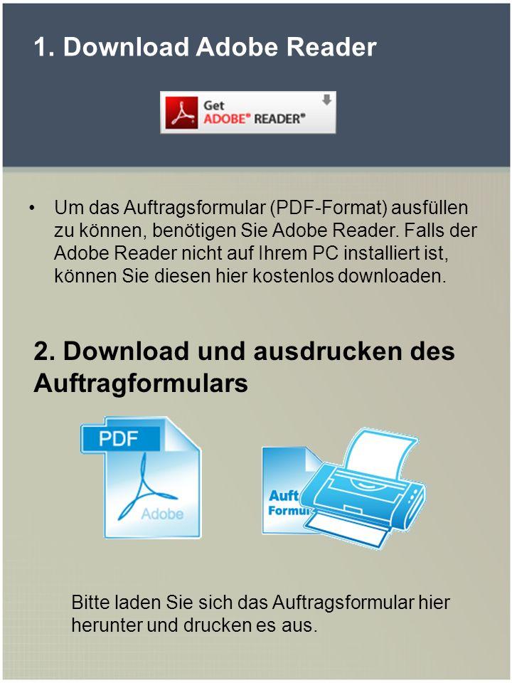 1. Download Adobe Reader Um das Auftragsformular (PDF-Format) ausfüllen zu können, benötigen Sie Adobe Reader. Falls der Adobe Reader nicht auf Ihrem