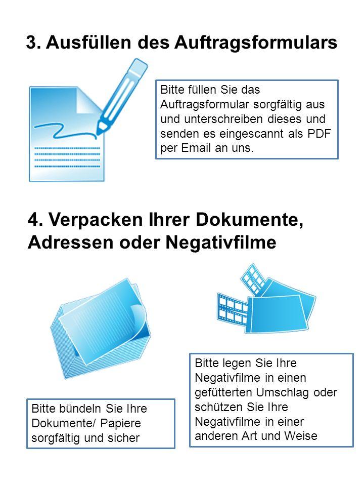 3. Ausfüllen des Auftragsformulars Bitte füllen Sie das Auftragsformular sorgfältig aus und unterschreiben dieses und senden es eingescannt als PDF pe