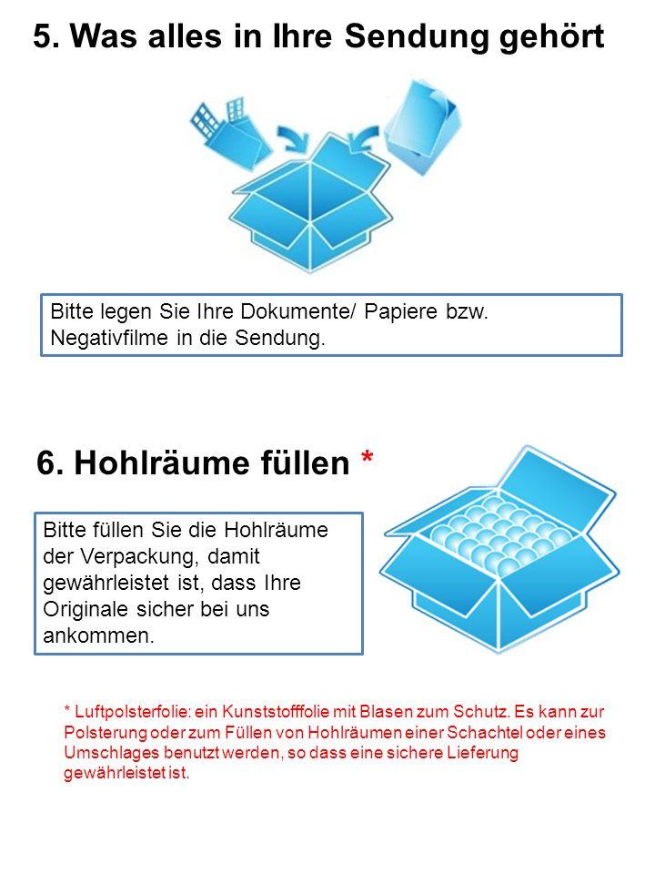 5. Was alles in Ihre Sendung gehört Bitte legen Sie Ihre Dokumente/ Papiere bzw.