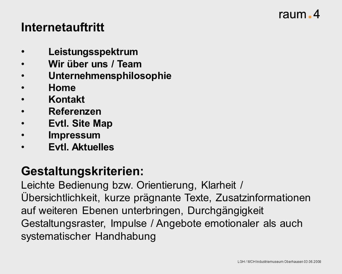 raum. 4 LGH / MCH Industriemuseum Oberhausen 03.06.2008 Internetauftritt Leistungsspektrum Wir über uns / Team Unternehmensphilosophie Home Kontakt Re