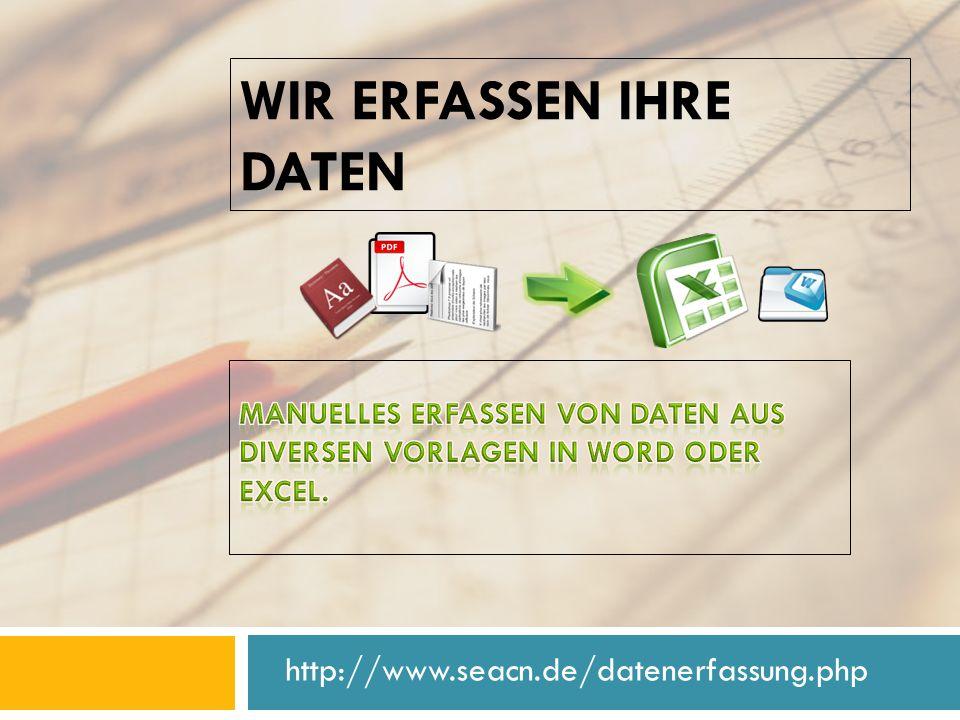 WIR ERFASSEN IHRE DATEN http://www.seacn.de/datenerfassung.php