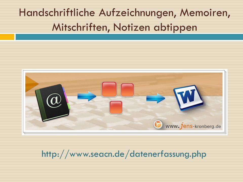 Handschriftliche Aufzeichnungen, Memoiren, Mitschriften, Notizen abtippen http://www.seacn.de/datenerfassung.php