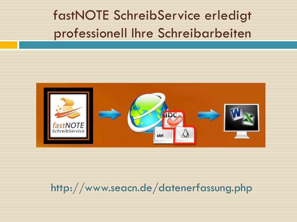 fastNOTE SchreibService erledigt professionell Ihre Schreibarbeiten http://www.seacn.de/datenerfassung.php