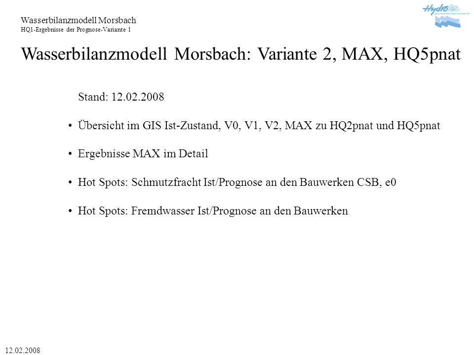 Wasserbilanzmodell Morsbach HQ1-Ergebnisse der Prognose-Variante 1 12.02.2008 Wasserbilanzmodell Morsbach: Variante 2, MAX, HQ5pnat Stand: 12.02.2008 Übersicht im GIS Ist-Zustand, V0, V1, V2, MAX zu HQ2pnat und HQ5pnat Ergebnisse MAX im Detail Hot Spots: Schmutzfracht Ist/Prognose an den Bauwerken CSB, e0 Hot Spots: Fremdwasser Ist/Prognose an den Bauwerken