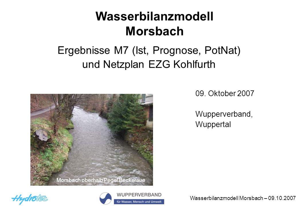Wasserbilanzmodell Morsbach – 09.10.2007 Wasserbilanzmodell Morsbach Ergebnisse M7 (Ist, Prognose, PotNat) und Netzplan EZG Kohlfurth 09.