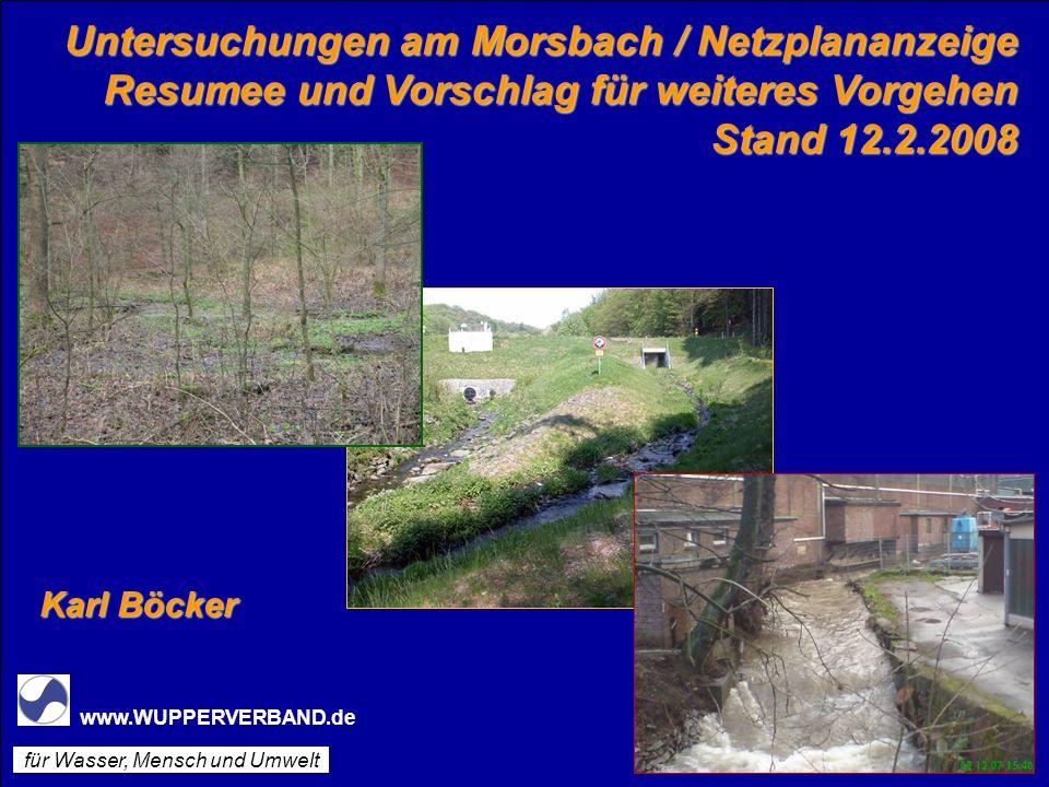www.WUPPERVERBAND.de Untersuchungen am Morsbach / Netzplananzeige Resumee und Vorschlag für weiteres Vorgehen Stand 12.2.2008 www.WUPPERVERBAND.de für