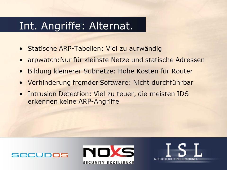Int. Angriffe: Alternat. Statische ARP-Tabellen: Viel zu aufwändig arpwatch:Nur für kleinste Netze und statische Adressen Bildung kleinerer Subnetze: