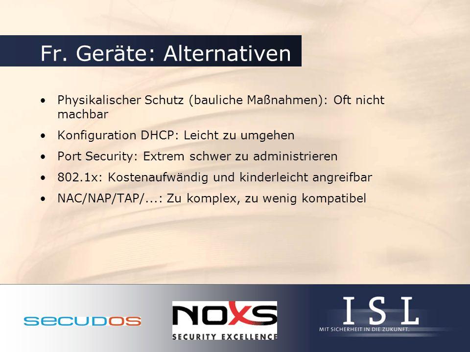 Fr. Geräte: Alternativen Physikalischer Schutz (bauliche Maßnahmen): Oft nicht machbar Konfiguration DHCP: Leicht zu umgehen Port Security: Extrem sch