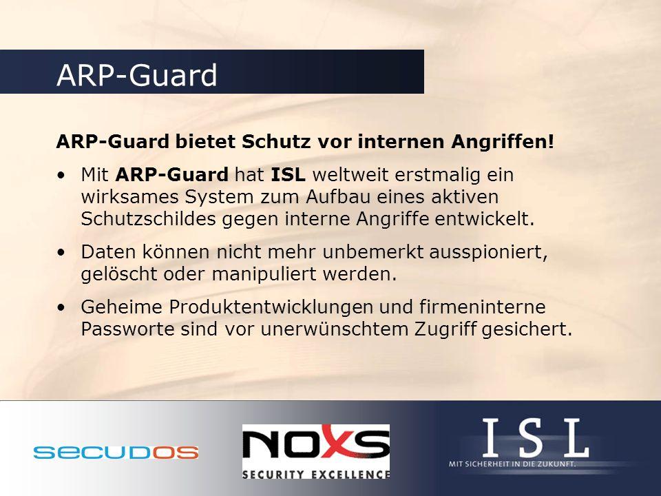 ARP-Guard bietet Schutz vor internen Angriffen! Mit ARP-Guard hat ISL weltweit erstmalig ein wirksames System zum Aufbau eines aktiven Schutzschildes