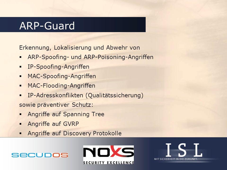 ARP-Guard Erkennung, Lokalisierung und Abwehr von ARP-Spoofing- und ARP-Poisoning-Angriffen IP-Spoofing-Angriffen MAC-Spoofing-Angriffen MAC-Flooding-