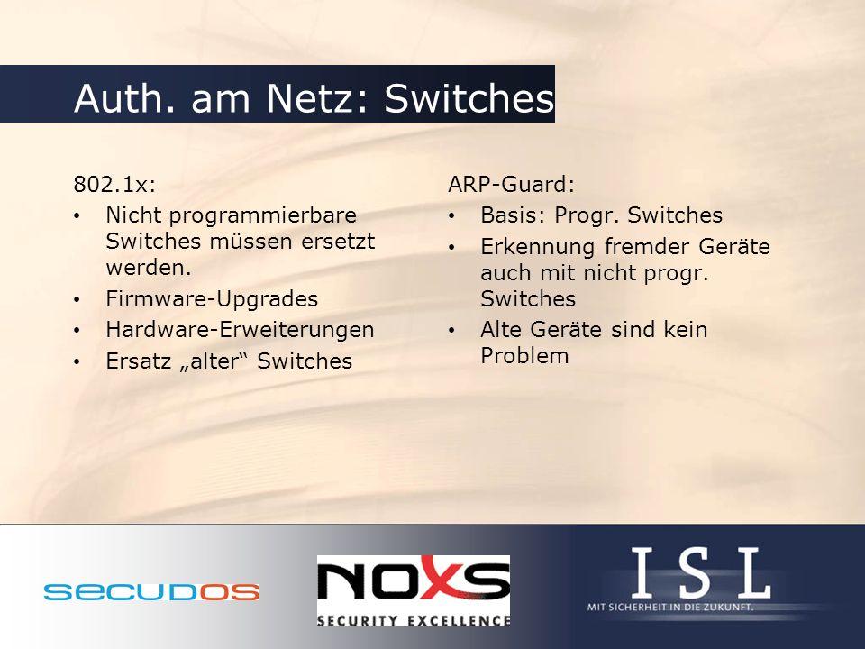Auth. am Netz: Switches 802.1x: Nicht programmierbare Switches müssen ersetzt werden. Firmware-Upgrades Hardware-Erweiterungen Ersatz alter Switches A