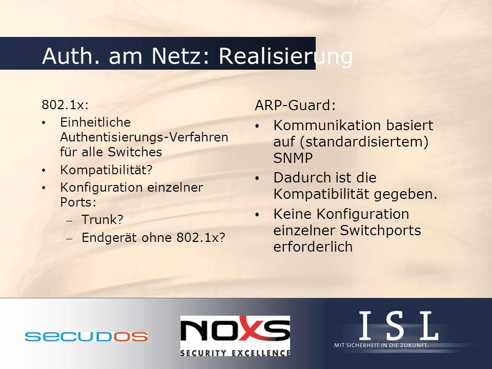 Auth. am Netz: Realisierung 802.1x: Einheitliche Authentisierungs-Verfahren für alle Switches Kompatibilität? Konfiguration einzelner Ports: – Trunk?
