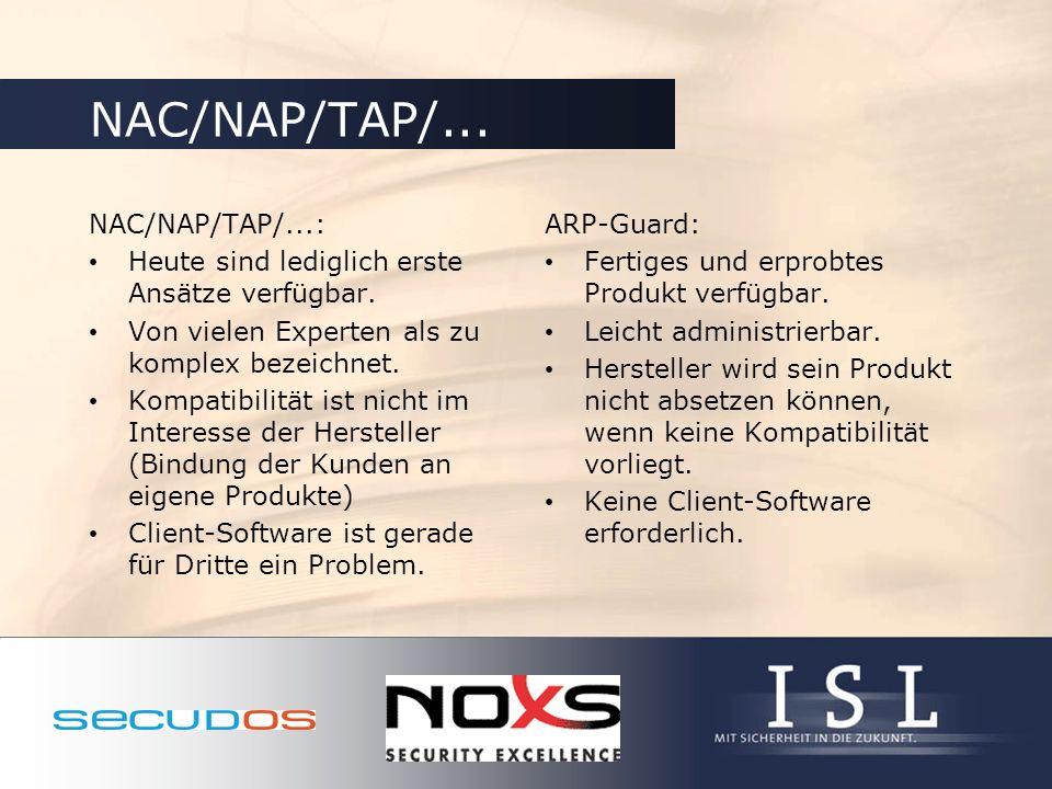 NAC/NAP/TAP/... NAC/NAP/TAP/...: Heute sind lediglich erste Ansätze verfügbar. Von vielen Experten als zu komplex bezeichnet. Kompatibilität ist nicht