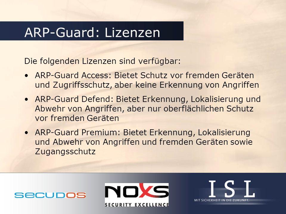 ARP-Guard: Lizenzen Die folgenden Lizenzen sind verfügbar: ARP-Guard Access: Bietet Schutz vor fremden Geräten und Zugriffsschutz, aber keine Erkennun