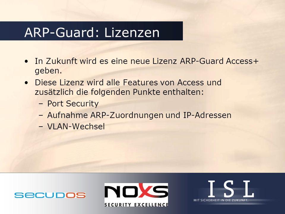 ARP-Guard: Lizenzen In Zukunft wird es eine neue Lizenz ARP-Guard Access+ geben. Diese Lizenz wird alle Features von Access und zusätzlich die folgend