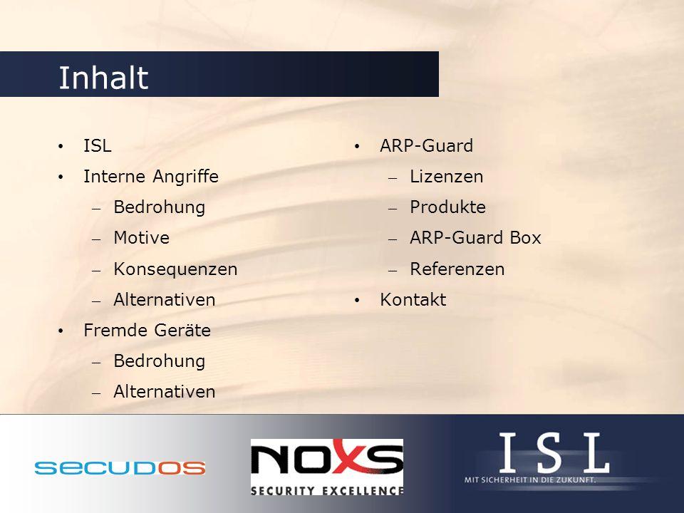 Inhalt ISL Interne Angriffe – Bedrohung – Motive – Konsequenzen – Alternativen Fremde Geräte – Bedrohung – Alternativen ARP-Guard – Lizenzen – Produkt