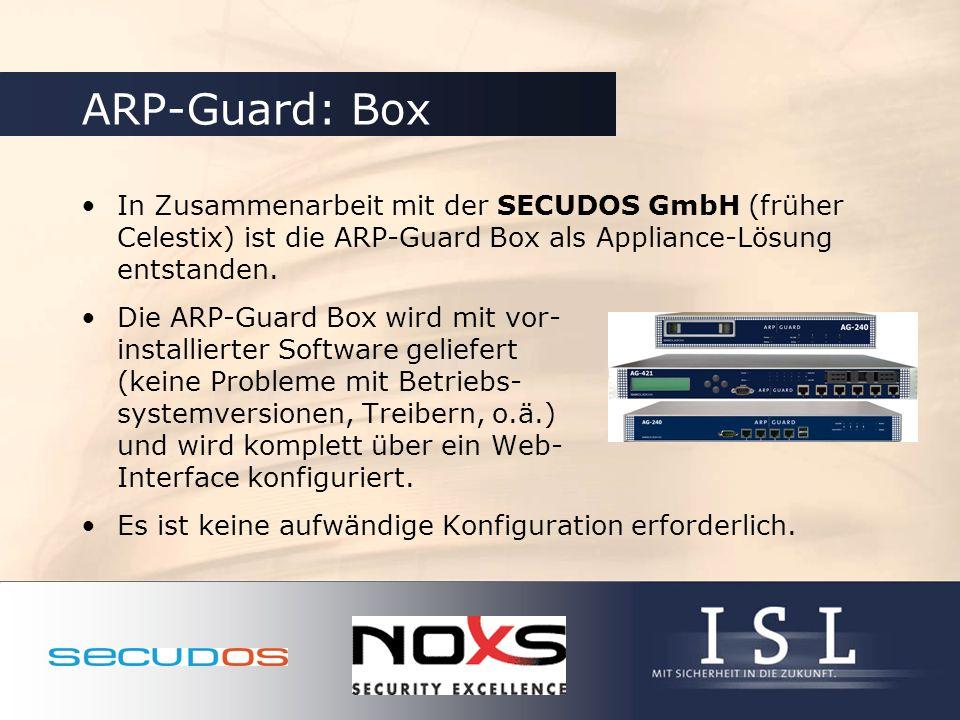 ARP-Guard: Box In Zusammenarbeit mit der SECUDOS GmbH (früher Celestix) ist die ARP-Guard Box als Appliance-Lösung entstanden. Die ARP-Guard Box wird