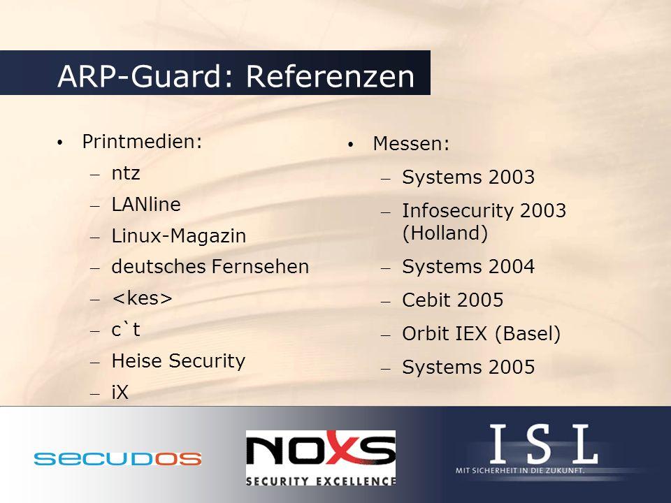 ARP-Guard: Referenzen Printmedien: – ntz – LANline – Linux-Magazin – deutsches Fernsehen – – c`t – Heise Security – iX Messen: – Systems 2003 – Infose