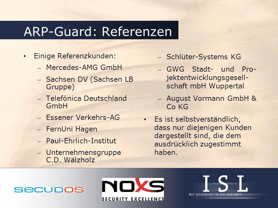 ARP-Guard: Referenzen Einige Referenzkunden: – Mercedes-AMG GmbH – Sachsen DV (Sachsen LB Gruppe) – Telefónica Deutschland GmbH – Essener Verkehrs-AG