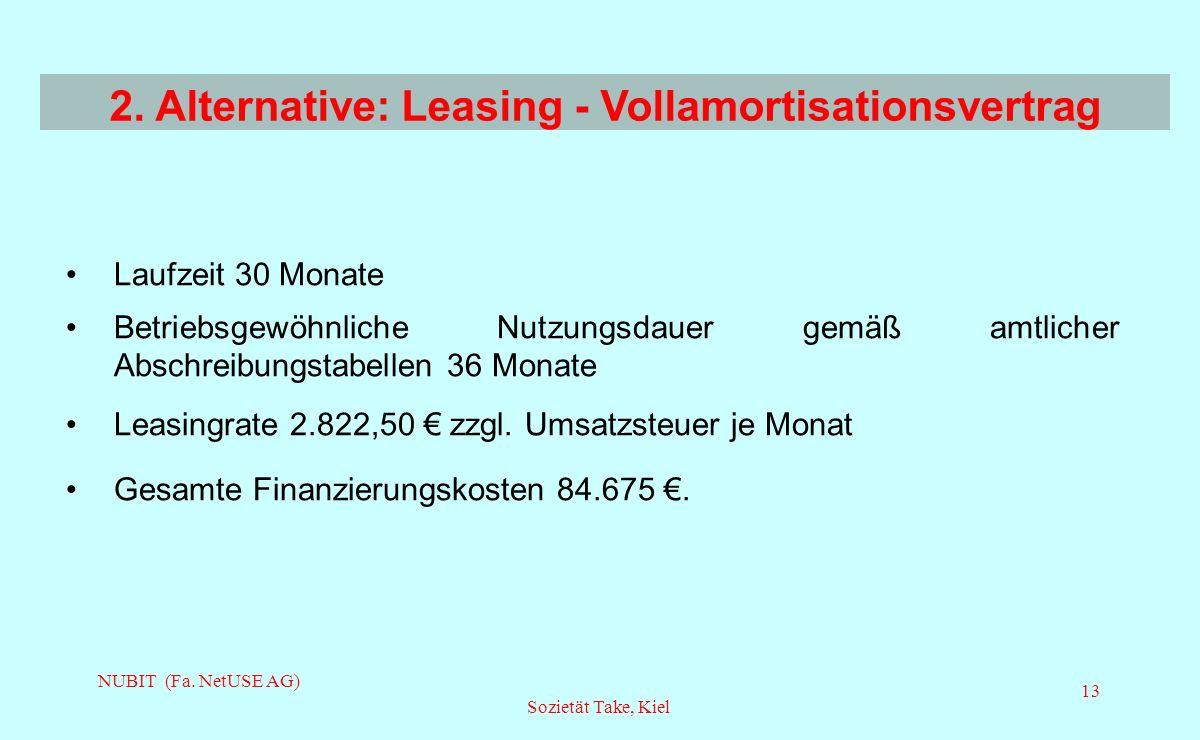 NUBIT (Fa. NetUSE AG) Sozietät Take, Kiel 13 Laufzeit 30 Monate Betriebsgewöhnliche Nutzungsdauer gemäß amtlicher Abschreibungstabellen 36 Monate Leas