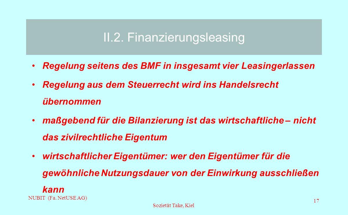 NUBIT (Fa. NetUSE AG) Sozietät Take, Kiel 17 II.2. Finanzierungsleasing Regelung seitens des BMF in insgesamt vier Leasingerlassen Regelung aus dem St