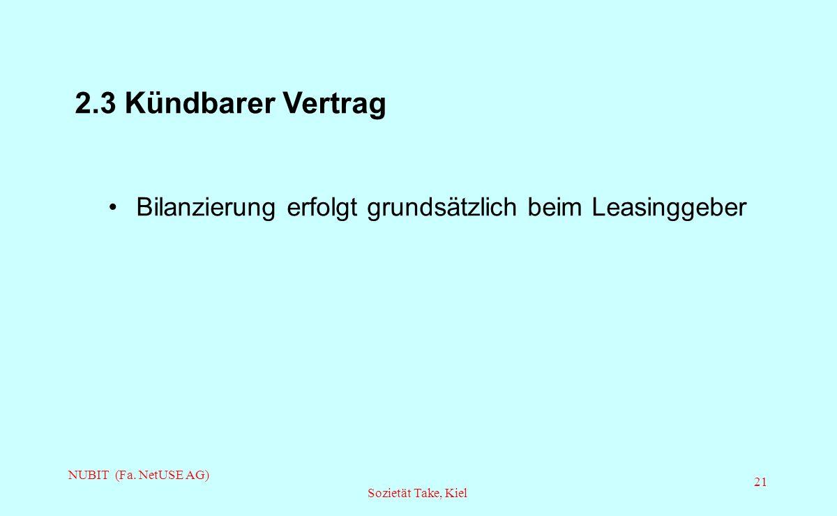 NUBIT (Fa. NetUSE AG) Sozietät Take, Kiel 21 2.3 Kündbarer Vertrag Bilanzierung erfolgt grundsätzlich beim Leasinggeber