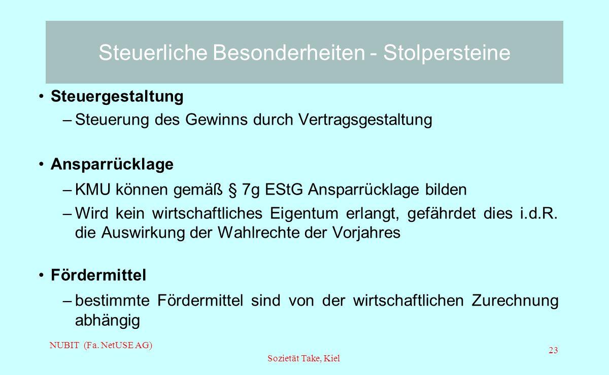 NUBIT (Fa. NetUSE AG) Sozietät Take, Kiel 23 Steuerliche Besonderheiten - Stolpersteine Steuergestaltung –Steuerung des Gewinns durch Vertragsgestaltu