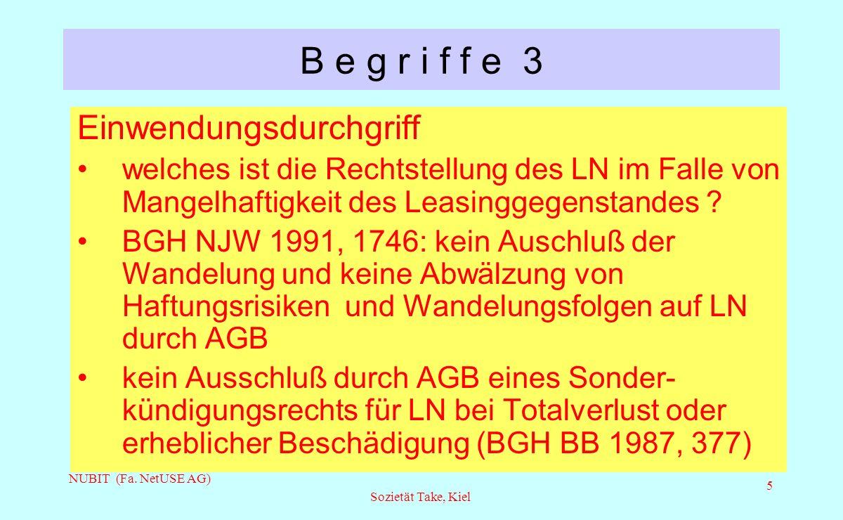 NUBIT (Fa. NetUSE AG) Sozietät Take, Kiel 5 B e g r i f f e 3 Einwendungsdurchgriff welches ist die Rechtstellung des LN im Falle von Mangelhaftigkeit
