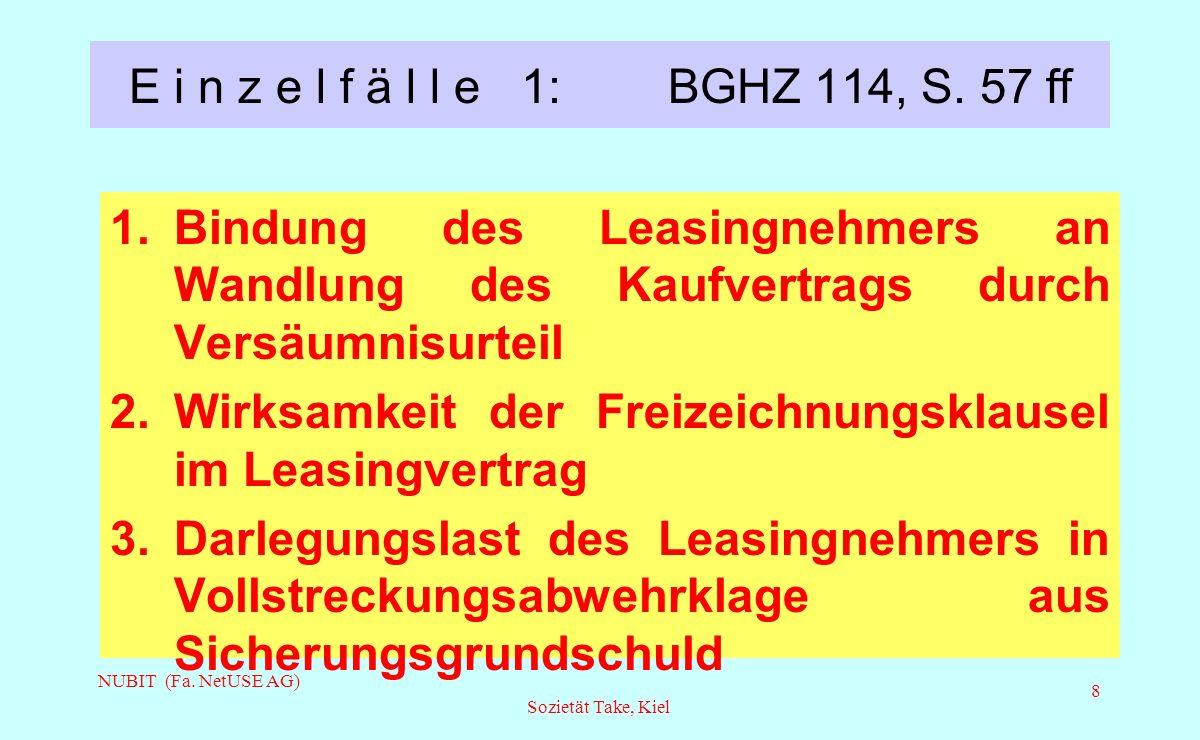 NUBIT (Fa. NetUSE AG) Sozietät Take, Kiel 8 E i n z e l f ä l l e 1: BGHZ 114, S. 57 ff 1. Bindung des Leasingnehmers an Wandlung des Kaufvertrags dur