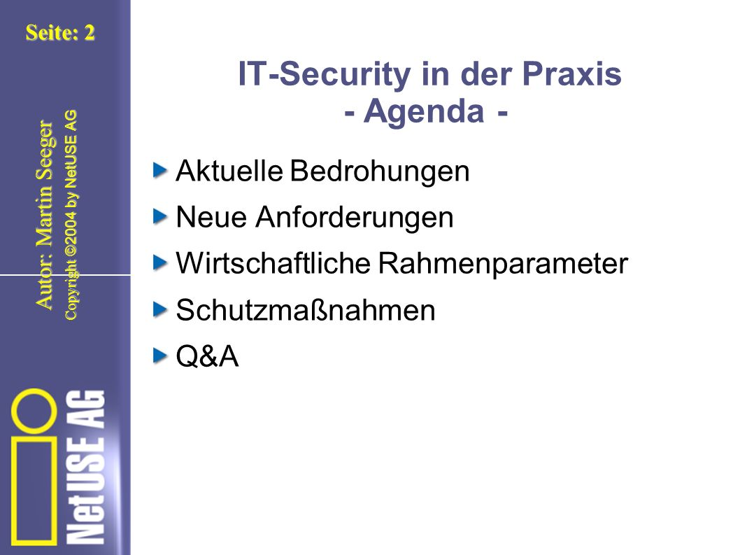 Copyright ©2004 by NetUSE AG Seite: 2 Autor: Martin Seeger IT-Security in der Praxis - Agenda - Aktuelle Bedrohungen Neue Anforderungen Wirtschaftliche Rahmenparameter Schutzmaßnahmen Q&A
