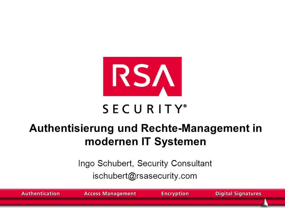 Authentisierung und Rechte-Management in modernen IT Systemen Ingo Schubert, Security Consultant ischubert@rsasecurity.com