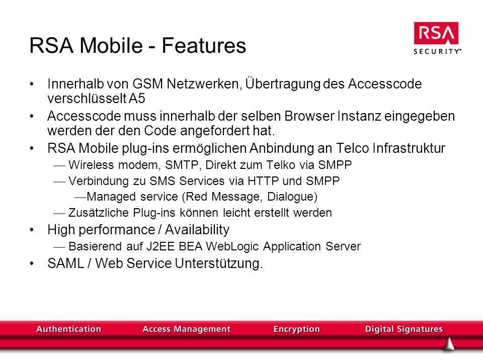 RSA Mobile - Features Innerhalb von GSM Netzwerken, Übertragung des Accesscode verschlüsselt A5 Accesscode muss innerhalb der selben Browser Instanz eingegeben werden der den Code angefordert hat.