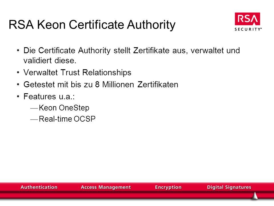 RSA Keon Certificate Authority Die Certificate Authority stellt Zertifikate aus, verwaltet und validiert diese.