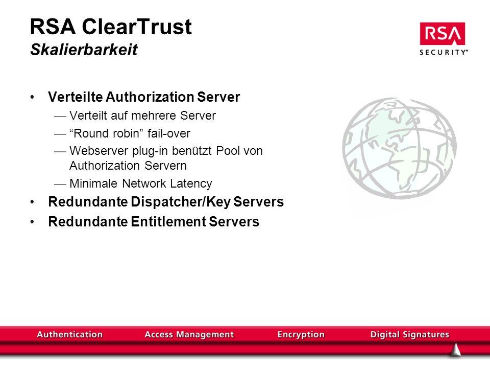 RSA ClearTrust Skalierbarkeit Verteilte Authorization Server Verteilt auf mehrere Server Round robin fail-over Webserver plug-in benützt Pool von Authorization Servern Minimale Network Latency Redundante Dispatcher/Key Servers Redundante Entitlement Servers