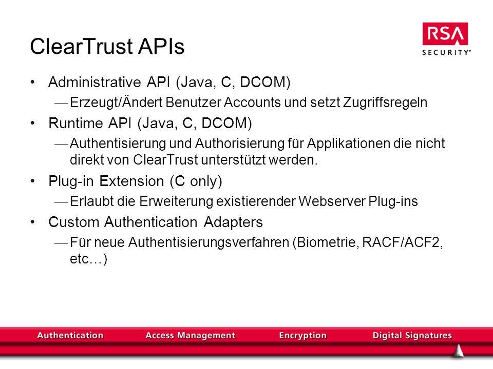 ClearTrust APIs Administrative API (Java, C, DCOM) Erzeugt/Ändert Benutzer Accounts und setzt Zugriffsregeln Runtime API (Java, C, DCOM) Authentisierung und Authorisierung für Applikationen die nicht direkt von ClearTrust unterstützt werden.