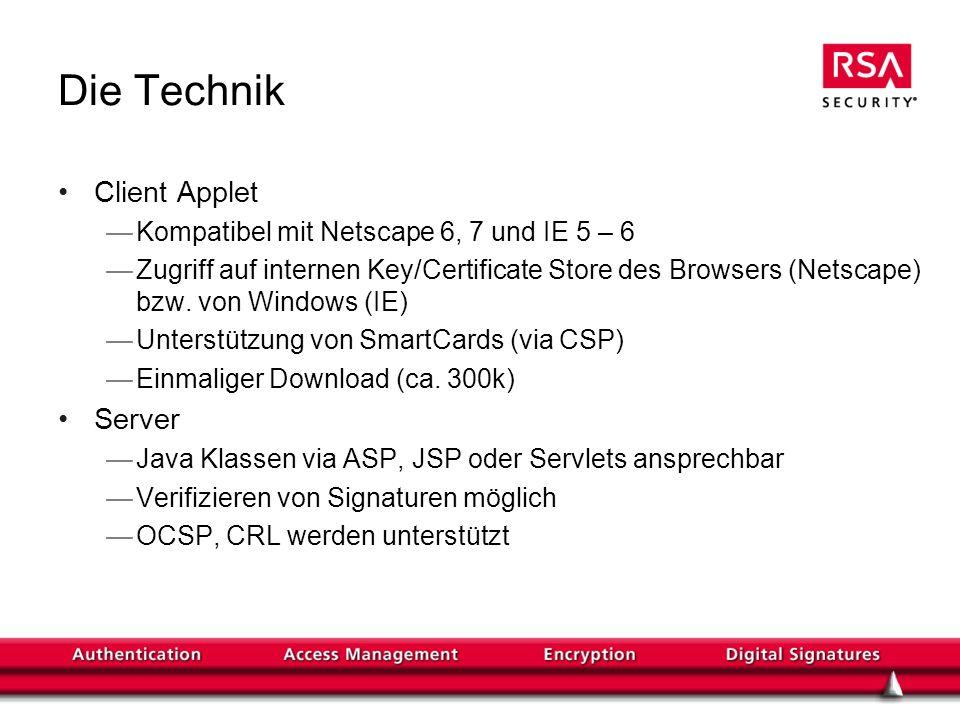 Die Technik Client Applet Kompatibel mit Netscape 6, 7 und IE 5 – 6 Zugriff auf internen Key/Certificate Store des Browsers (Netscape) bzw.
