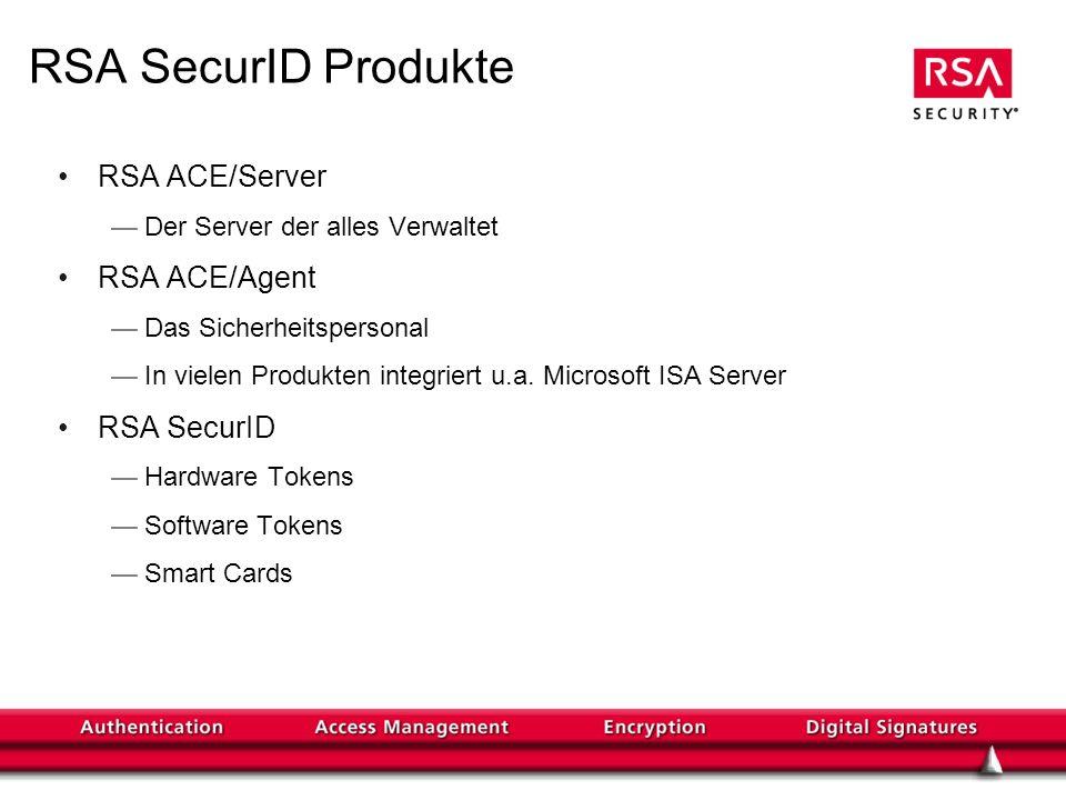 RSA SecurID Produkte RSA ACE/Server Der Server der alles Verwaltet RSA ACE/Agent Das Sicherheitspersonal In vielen Produkten integriert u.a.