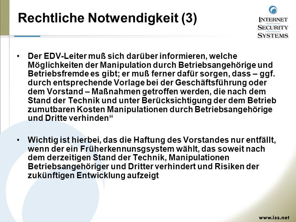 Rechtliche Notwendigkeit (3) Der EDV-Leiter muß sich darüber informieren, welche Möglichkeiten der Manipulation durch Betriebsangehörige und Betriebsfremde es gibt; er muß ferner dafür sorgen, dass – ggf.
