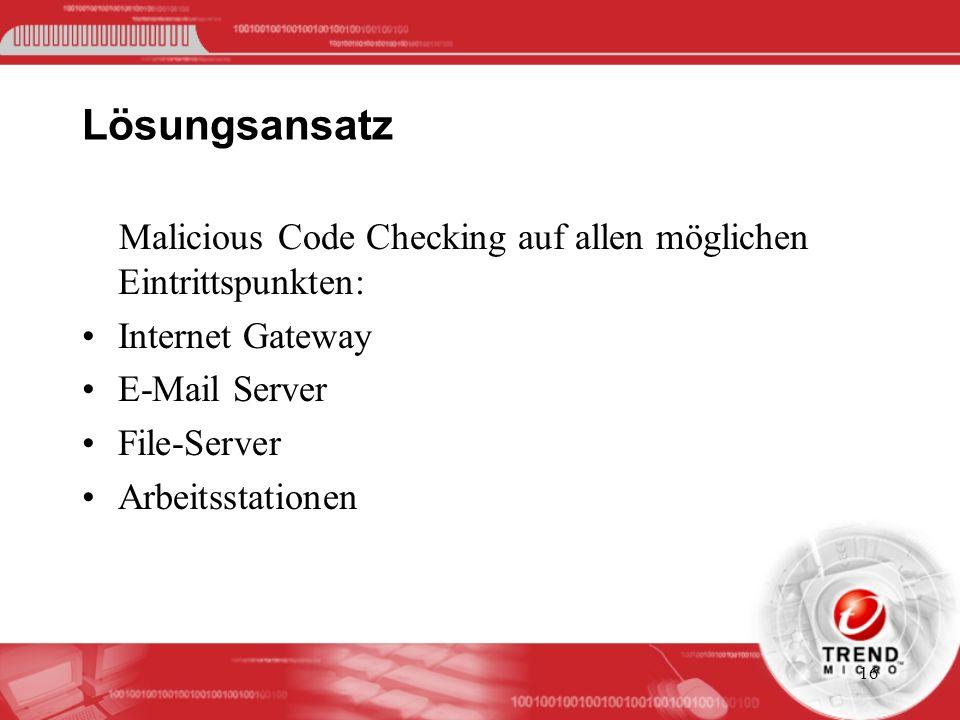 16 Lösungsansatz Malicious Code Checking auf allen möglichen Eintrittspunkten: Internet Gateway E-Mail Server File-Server Arbeitsstationen