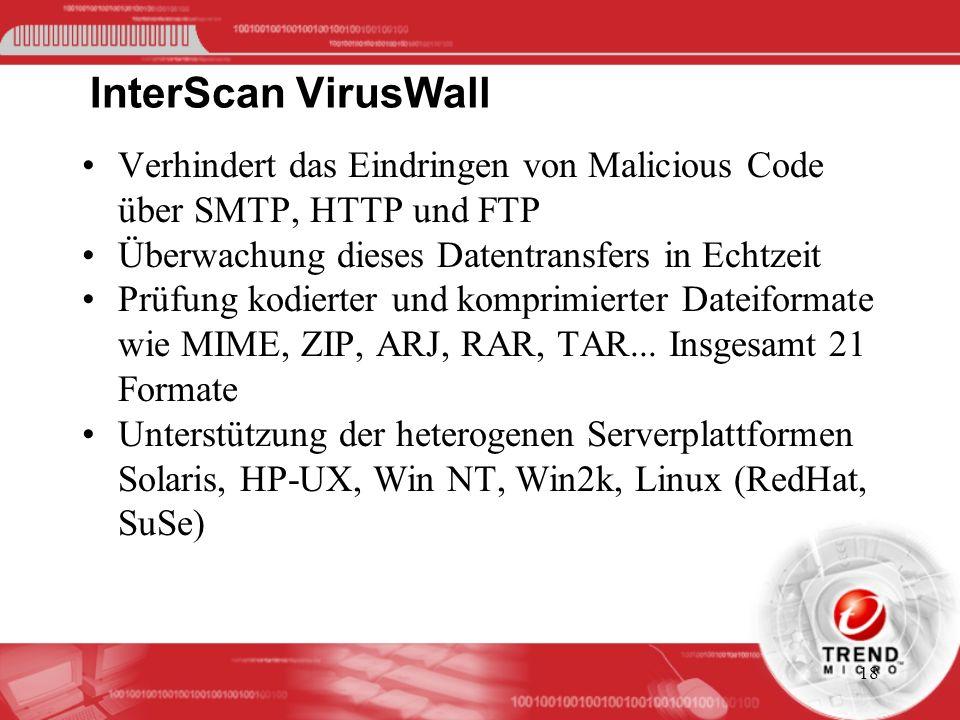 18 InterScan VirusWall Verhindert das Eindringen von Malicious Code über SMTP, HTTP und FTP Überwachung dieses Datentransfers in Echtzeit Prüfung kodi