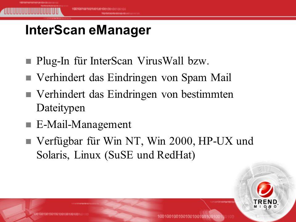 19 InterScan eManager n Plug-In für InterScan VirusWall bzw. n Verhindert das Eindringen von Spam Mail n Verhindert das Eindringen von bestimmten Date