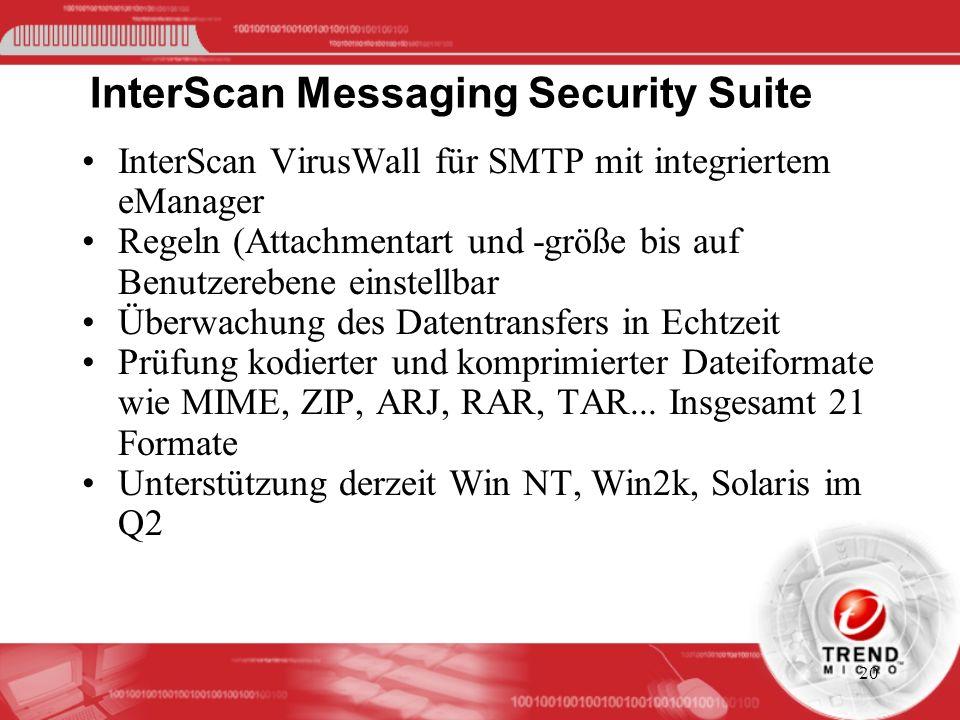 20 InterScan Messaging Security Suite InterScan VirusWall für SMTP mit integriertem eManager Regeln (Attachmentart und -größe bis auf Benutzerebene ei