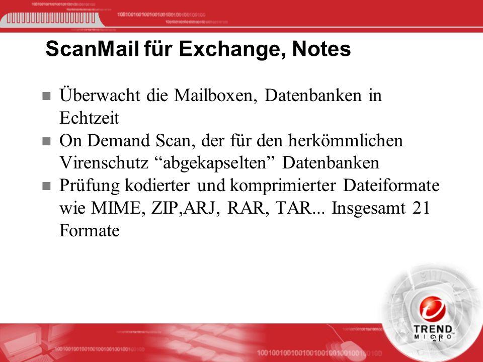 21 ScanMail für Exchange, Notes n Überwacht die Mailboxen, Datenbanken in Echtzeit n On Demand Scan, der für den herkömmlichen Virenschutz abgekapselt