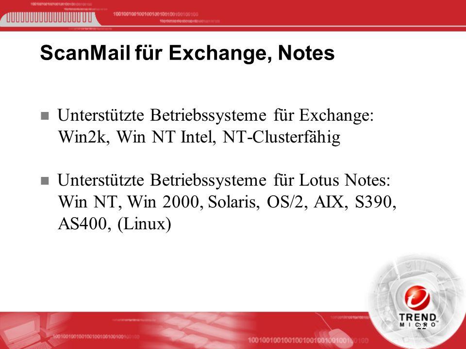 22 ScanMail für Exchange, Notes n Unterstützte Betriebssysteme für Exchange: Win2k, Win NT Intel, NT-Clusterfähig n Unterstützte Betriebssysteme für L