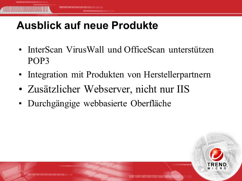 Ausblick auf neue Produkte InterScan VirusWall und OfficeScan unterstützen POP3 Integration mit Produkten von Herstellerpartnern Zusätzlicher Webserve