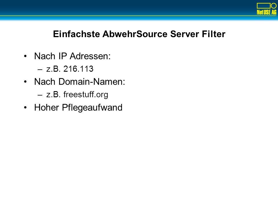 Einfachste AbwehrSource Server Filter Nach IP Adressen: –z.B. 216.113 Nach Domain-Namen: –z.B. freestuff.org Hoher Pflegeaufwand