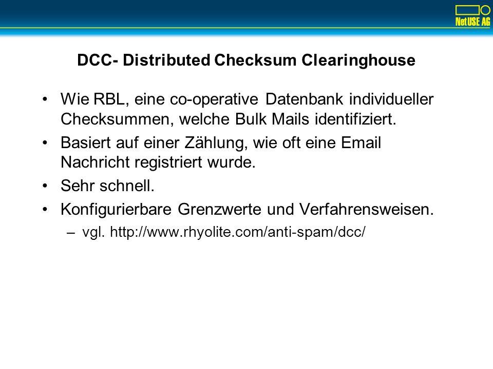 DCC- Distributed Checksum Clearinghouse Wie RBL, eine co-operative Datenbank individueller Checksummen, welche Bulk Mails identifiziert. Basiert auf e