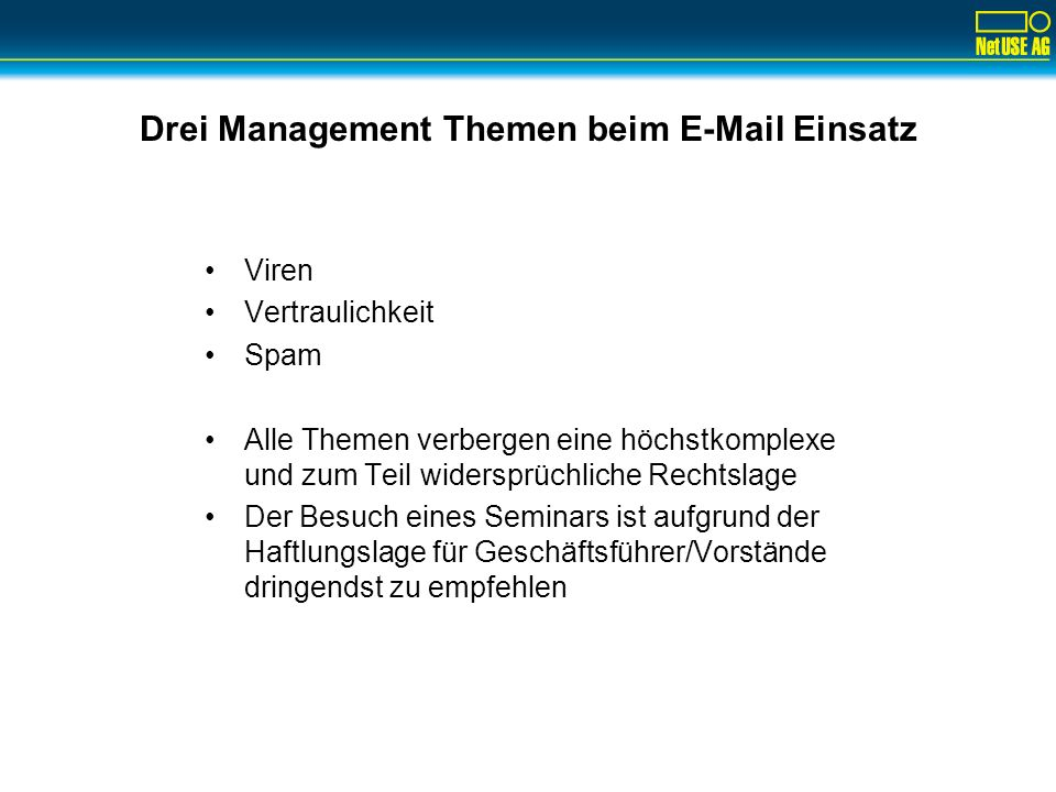 Drei Management Themen beim E-Mail Einsatz Viren Vertraulichkeit Spam Alle Themen verbergen eine höchstkomplexe und zum Teil widersprüchliche Rechtsla