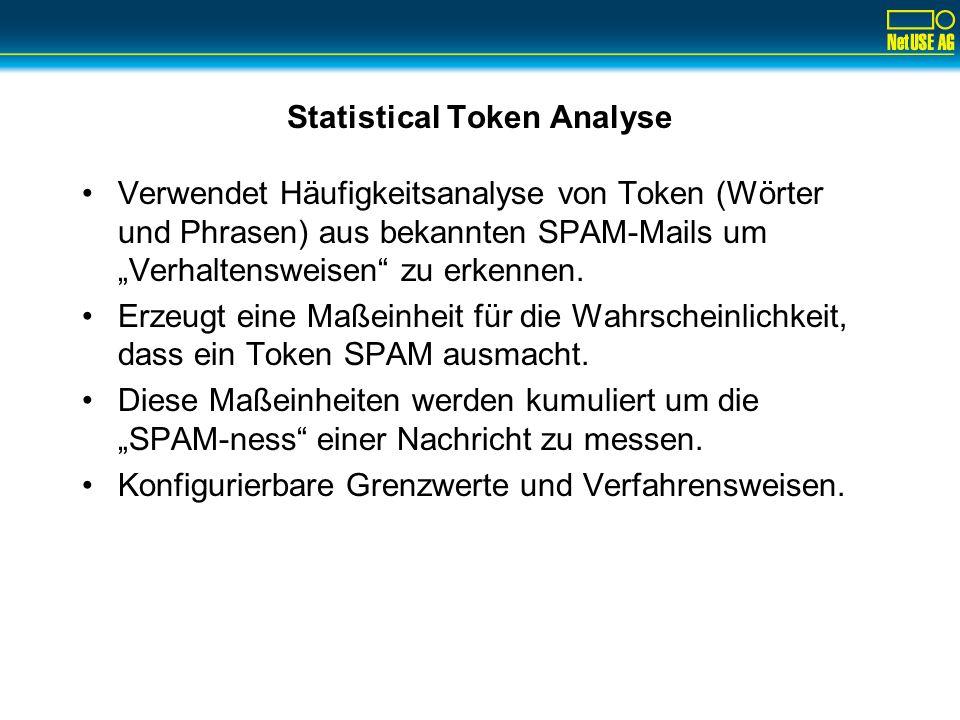 Statistical Token Analyse Verwendet Häufigkeitsanalyse von Token (Wörter und Phrasen) aus bekannten SPAM-Mails um Verhaltensweisen zu erkennen. Erzeug
